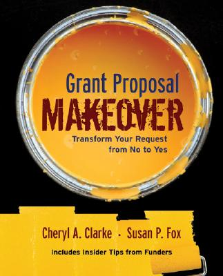 Grant Proposal Makeover By Clarke, Cheryl A./ Fox, Susan P.